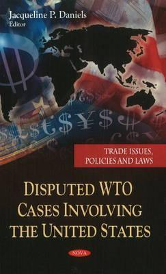 Disputed Wto Cases Involving the United States Jacqueline P. Daniels