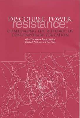 Discourse, Power, Resistance: Challenging the Rhetoric of Contemporary Education Jerome Satterthwaite