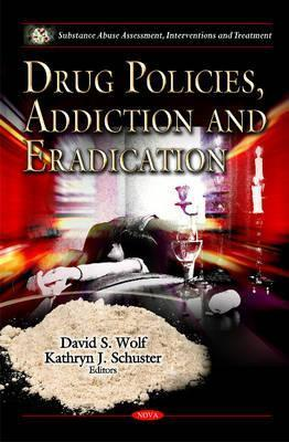 Drug Policies, Addiction and Eradication  by  David S. Wolf