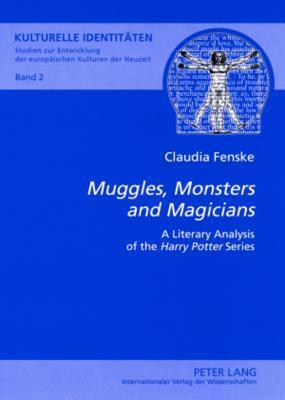 Muggles, Monsters and Magicians: A Literary Analysis of the Harry Potter Series Claudia Fenske