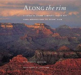Along the Rim: A Guide to Grand Canyon's South Rim, Second Edition  by  Michael F. Anderson