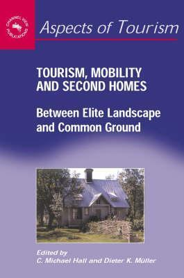 Tourism, Mobility, And Second Homes: Between Elite Landscape And Common Ground C. Michael Hall