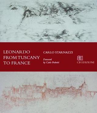 Leonardo from Tuscany to the Loire  by  Carlo Starnazzi