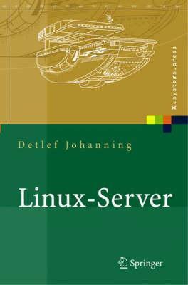 Linux Server: Installation, Konfiguration, Administration, Härtung (X.Systems.Press)  by  Detlef Johanning