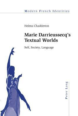 Marie Darrieussecqs Textual Worlds: Self, Society, Language  by  Helena Chadderton