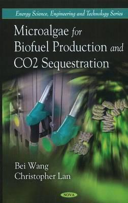 Microalgae For Biofuel Production And Co2 Sequestration  by  Bei Wang