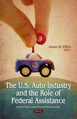 The U.S. Auto Industry and the Role of Federal Assistance  by  James R. Elliot
