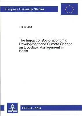 The Impact of Socio-Economic Development and Climate Change on Livestock Management in Benin  by  Ina Gruber