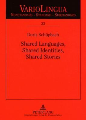 Shared Languages, Shared Identities, Shared Stories: A Qualitative Study of Life Stories  by  Immigrants from German-Speaking Switzerland in Australia by Doris Schupbach