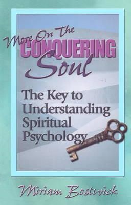 More on the Conquering Soul: The Key to Understanding Spiritual Psychology.  by  Miriam Bostwick