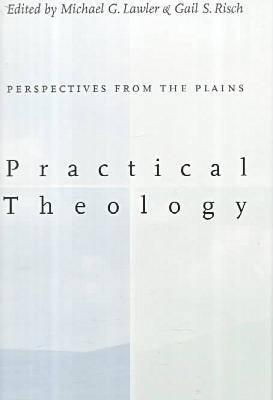 Practical Theology:: Perspectives from the Plains.  by  Michael G. Lawler