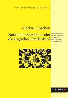 Nationaler Starrsinn Oder Oekologisches Umdenken?: Politische Konflikte Um Den Schweizer Alpentransit Im Ausgehenden 20. Jahrhundert  by  Markus Hoeschen