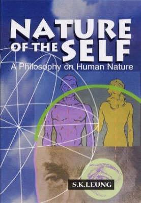 Nature of the Self: A Philosophy on Human Nature  by  S.K. Leung
