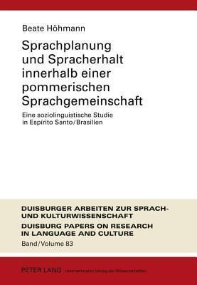 Sprachplanung Und Spracherhalt Innerhalb Einer Pommerischen Sprachgemeinschaft: Eine Soziolinguistische Studie in Espirito Santo/Brasilien  by  Beate Hoehmann