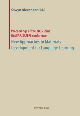 New Approaches To Materials Development For Language Learning: Proceedings Of The 2005 Joint Baleap/Satefl Conference Olwyn Alexander
