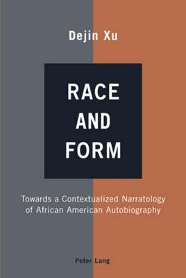 Race and Form: Towards a Contextualized Narratology of African American Autobiography  by  Dejin Xu