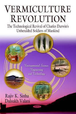 Vermiculture Revolution: The Technological Revival of Charles Darwins Unheralded Soldiers of Mankind  by  Rajiv K. Sinha