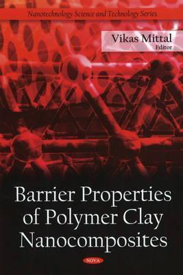 Barrier Properties Of Polymer Clay Nanocomposites (Nanotechnology Science And Technology)  by  Vikas Mittal
