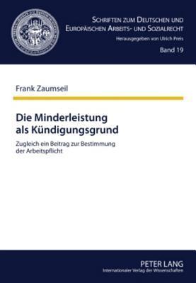 Die Minderleistung ALS Kuendigungsgrund: Zugleich Ein Beitrag Zur Bestimmung Der Arbeitspflicht  by  Frank Zaumseil