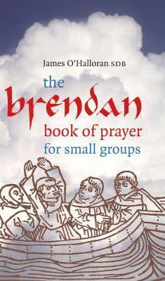 The Brendan Book of Prayer for Small Groups  by  James OHalloran