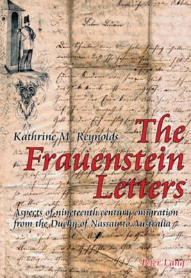The Frauenstein Letters: Aspects of Nineteenth Century Emigration from the Duchy of Nassau to Australia Kathrine M. Reynolds