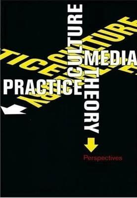Culture, Media, Theory, Practice: Perspectives  by  Ben Dorfman