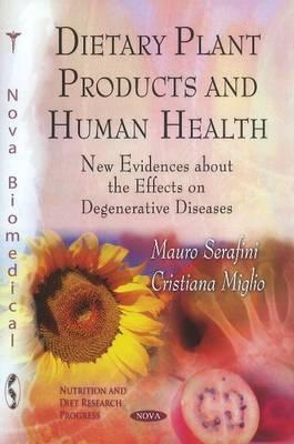 Dietary Plant Products and Human Health: New Evidences about the Effects on Degenerative Diseases Mauro Serafini