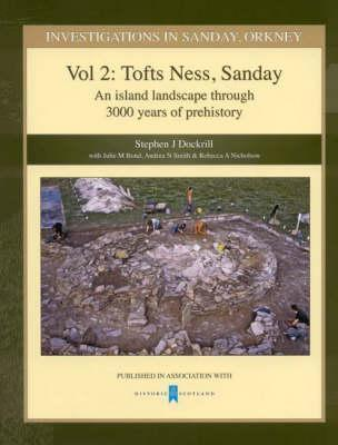 Investigations in Sanday, Orkney Vol 2: Tofts Ness, Sandnay - An Island Landscape Through 3000 Years of Prehistory  by  Stephen J. Dockrill