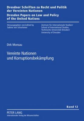 Vereinte Nationen Und Korruptionsbekaempfung  by  Dirk Monsau