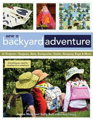 Sew a Backyard Adventure: 21 Projects Teepees, Hats, Backpacks, Quilts, Sleeping Bags & More  by  Susan Maw