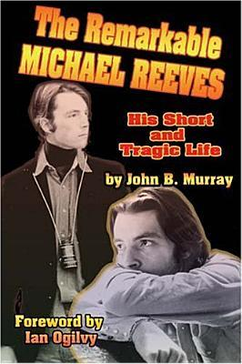The Remarkable Michael Reeves: His Short and Tragic Life John B.  Murray