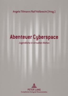 Abenteuer Cyberspace: Jugendliche in Virtuellen Welten  by  Angela Tillmann