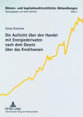 Die Aufsicht Ueber Den Handel Mit Energiederivaten Nach Dem Gesetz Ueber Das Kreditwesen  by  Sonja Granzow