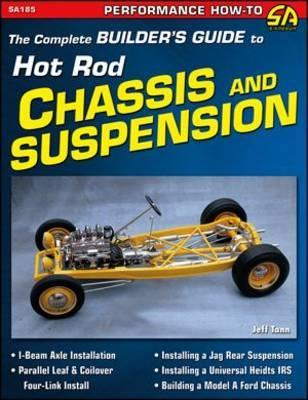 Complete Building Guide to Hot Rods Chassis & Suspension Jeff Tann