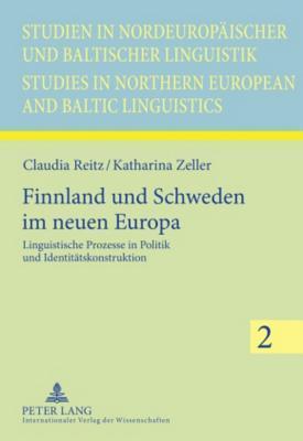 Finnland Und Schweden Im Neuen Europa: Linguistische Prozesse in Politik Und Identitaetskonstruktion Claudia Reitz