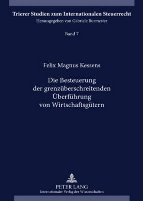 Die Besteuerung Der Grenzueberschreitenden Ueberfuehrung Von Wirtschaftsguetern Felix Magnus Kessens
