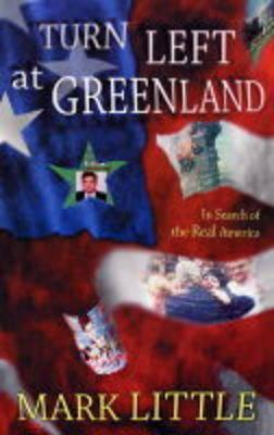 Turn Left at Greenland: In Search of Real America Mark Little