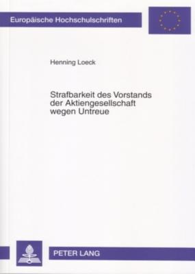 Strafbarkeit Des Vorstands Der Aktiengesellschaft Wegen Untreue  by  Henning Loeck