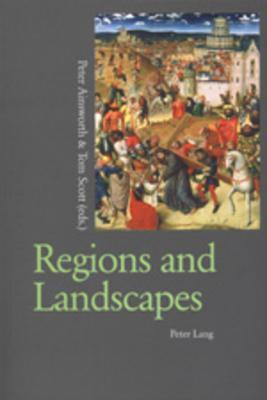 Regions and Landscapes: Reality and Imagination in Late Medieval and Early Modern Europe  by  Peter Ainsworth