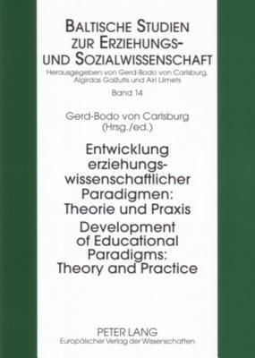 Development of Educational Paradigms: Theory and Practice Entwicklung Erziehungswissenschaftlicher Paradigmen: Theorie Und Praxis  by  Gerd-bodo Von Carlsburg
