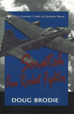 A B-17 Gunners Hell in German Skies: Scratch One Rocket Fighter Doug Brodie