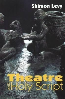 Theatre and Holy Script  by  Shimon Levy