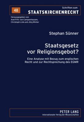 Staatsgesetz VOR Religionsgebot?: Eine Analyse Mit Bezug Zum Englischen Recht Und Zur Rechtsprechung Des Egmr Stephan Suenner