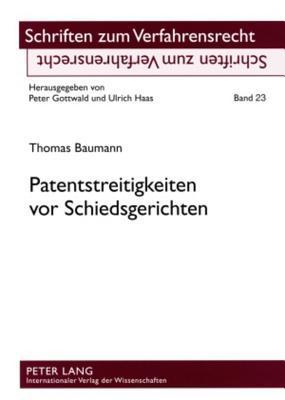 Patentstreitigkeiten VOR Schiedsgerichten: Eine Rechtsvergleichende Betrachtung Ausgewaehlter Probleme Nach Deutschem Und Schweizerischem Recht  by  Thomas Baumann