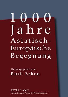 1000 Jahre Asiatisch-Europaeische Begegnung Ruth Erken