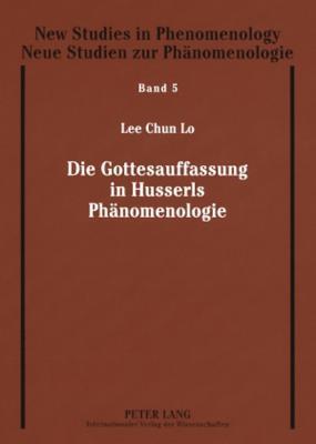 Die Gottesauffassung in Husserls Phaenomenologie Lee Chun Lo