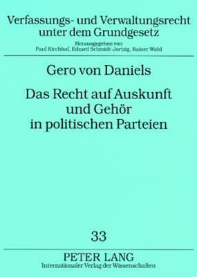 Das Recht Auf Auskunft Und Gehoer in Politischen Parteien: Ein Beitrag Zur Innerparteilichen Demokratie Gero Von Daniels