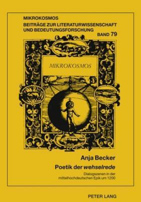 Poetik Der Wehselrede: Dialogszenen in Der Mittelhochdeutschen Epik Um 1200  by  Anja Becker