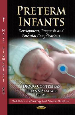 Preterm Infants: Development, Prognosis & Potential Complications. Edited  by  Diogo Contreiras, Johann Sampaio by Diogo Contreiras