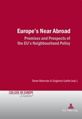 Europes Near Abroad: Promises and Prospects of the Eus Neighbourhood Policy Dieter Mahncke